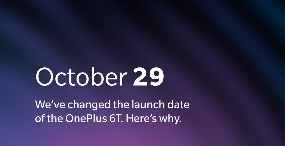 Why did OnePlus change the launch date of OnePlus 6T?