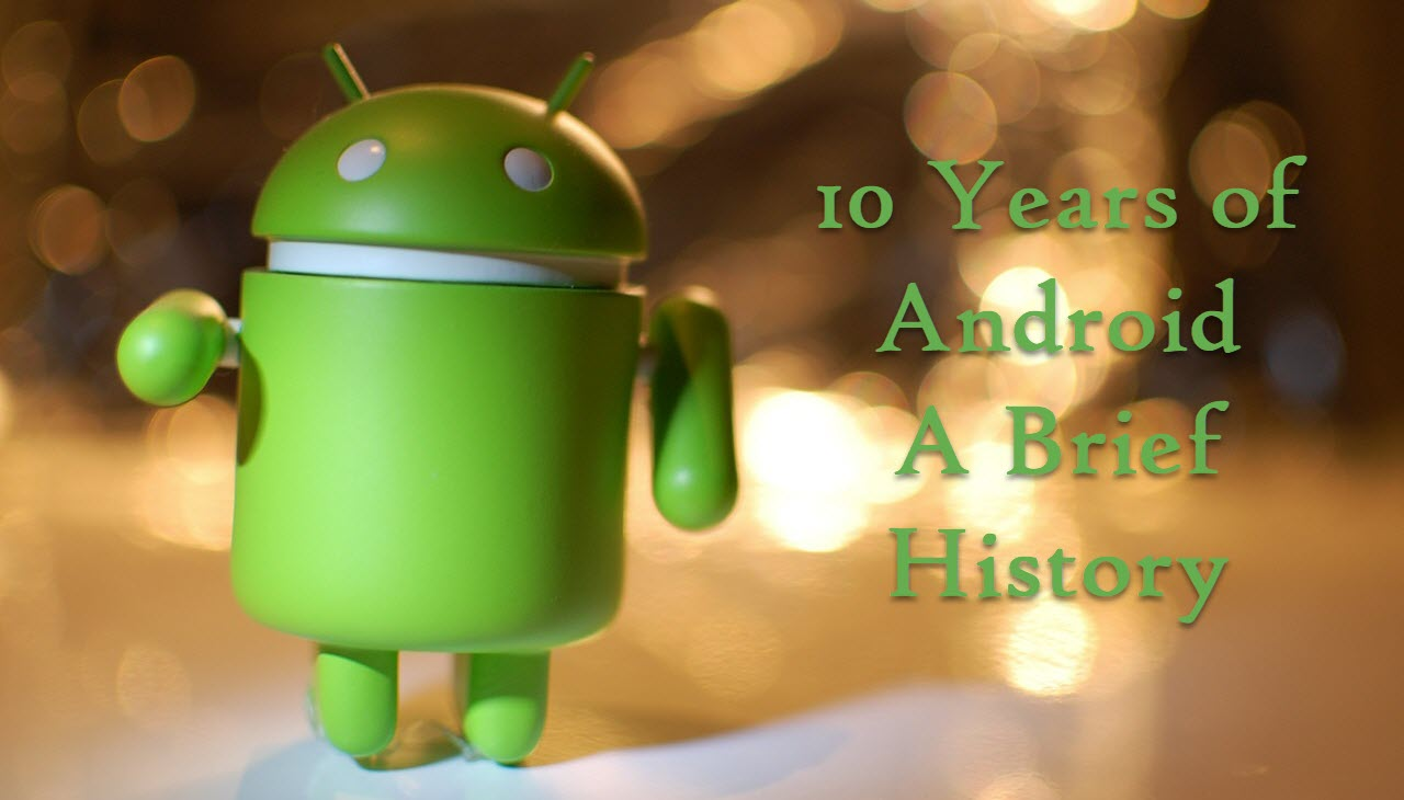 Android's completes 10 years: A recap of its history from Cupcake to Pie