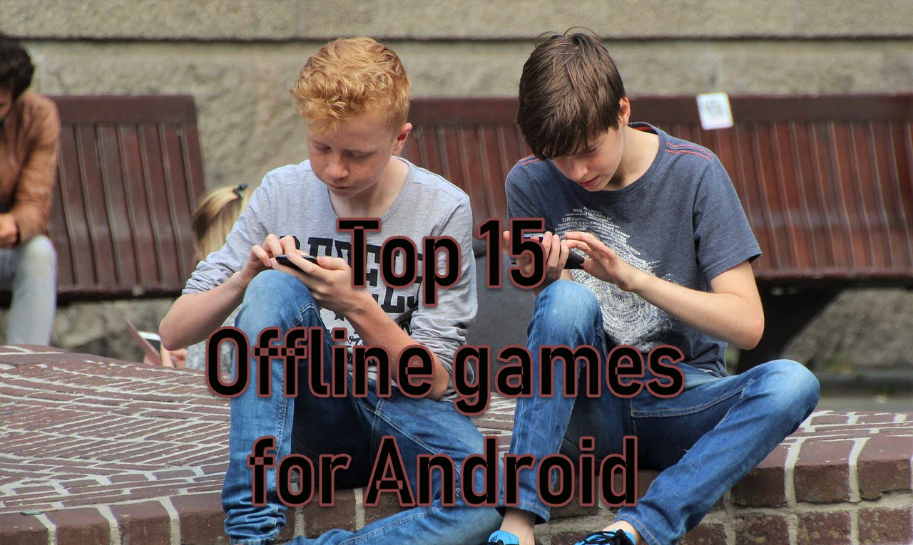 Top 15 offline games for Android that you must try