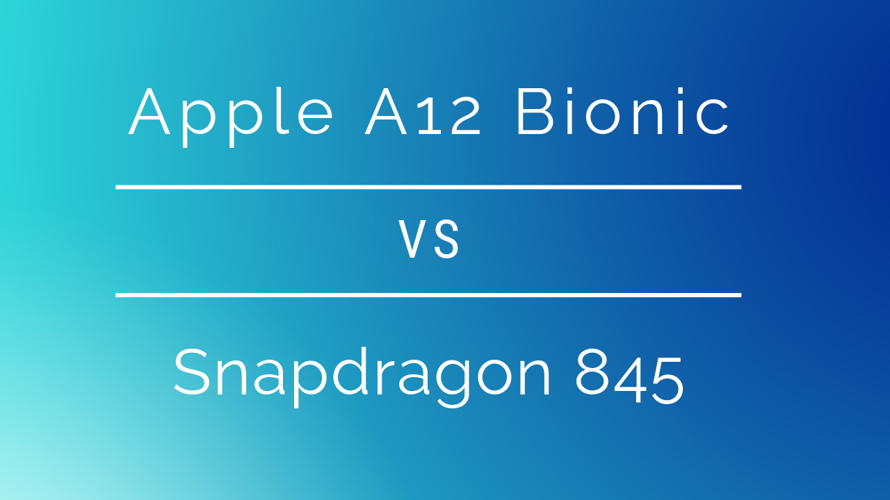 Apple's A12 Bionic vs. Snapdragon 845: iOS' best vs Android's