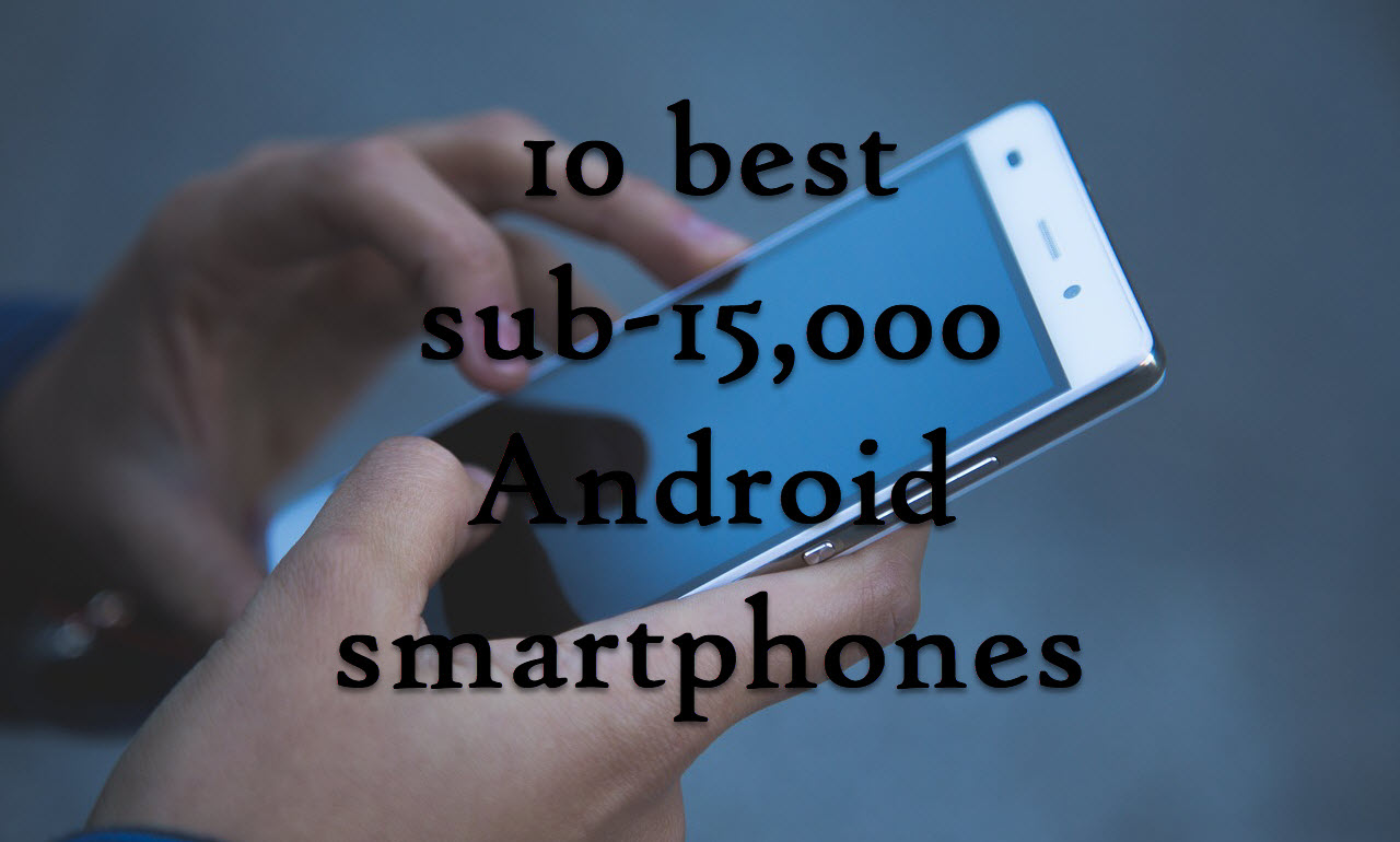10 cool Android smartphones under ₹15,000 with best specs