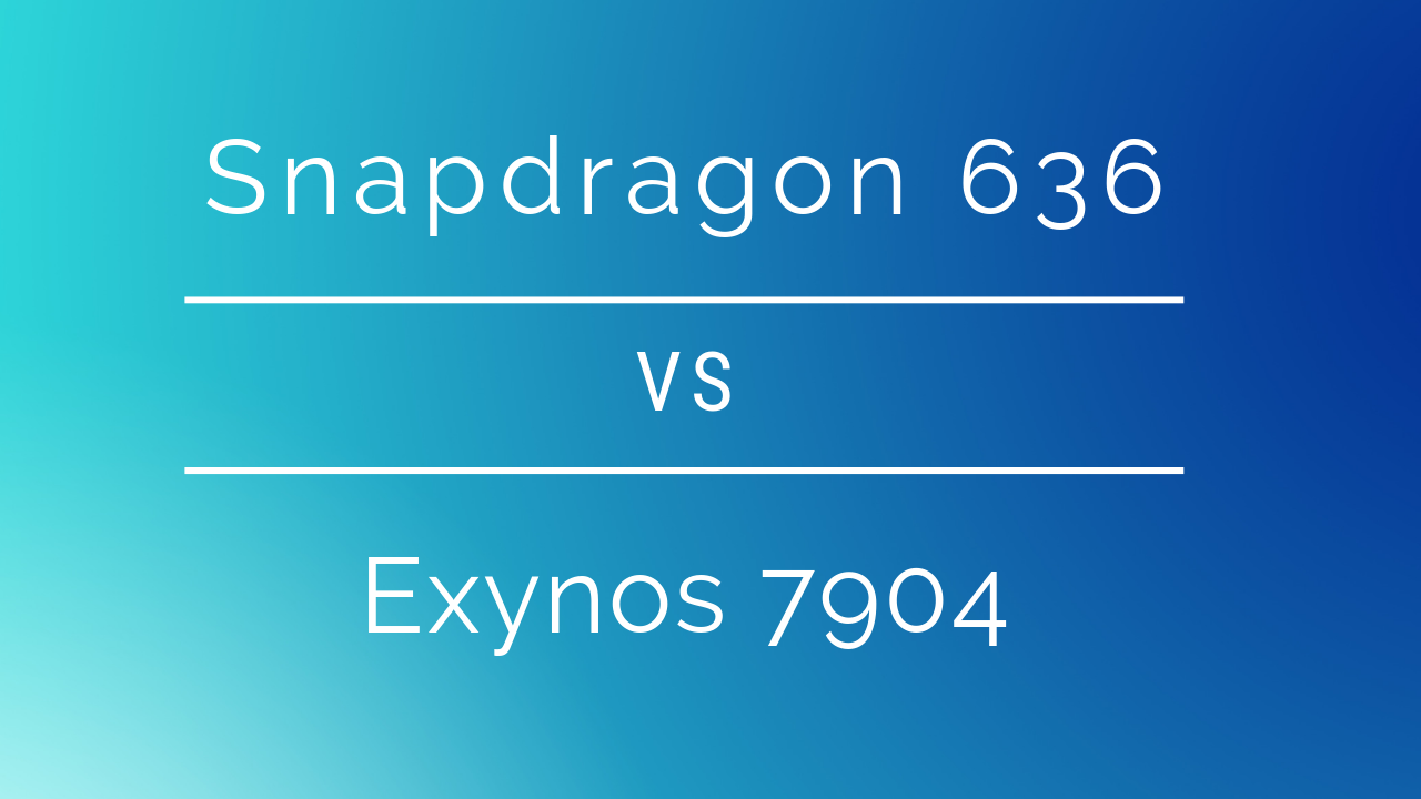 Exynos 7904 vs Snapdragon 636: Budget SoC's compared