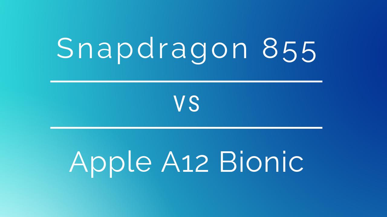 Snapdragon 855 vs A12 Bionic: Chipset comparison