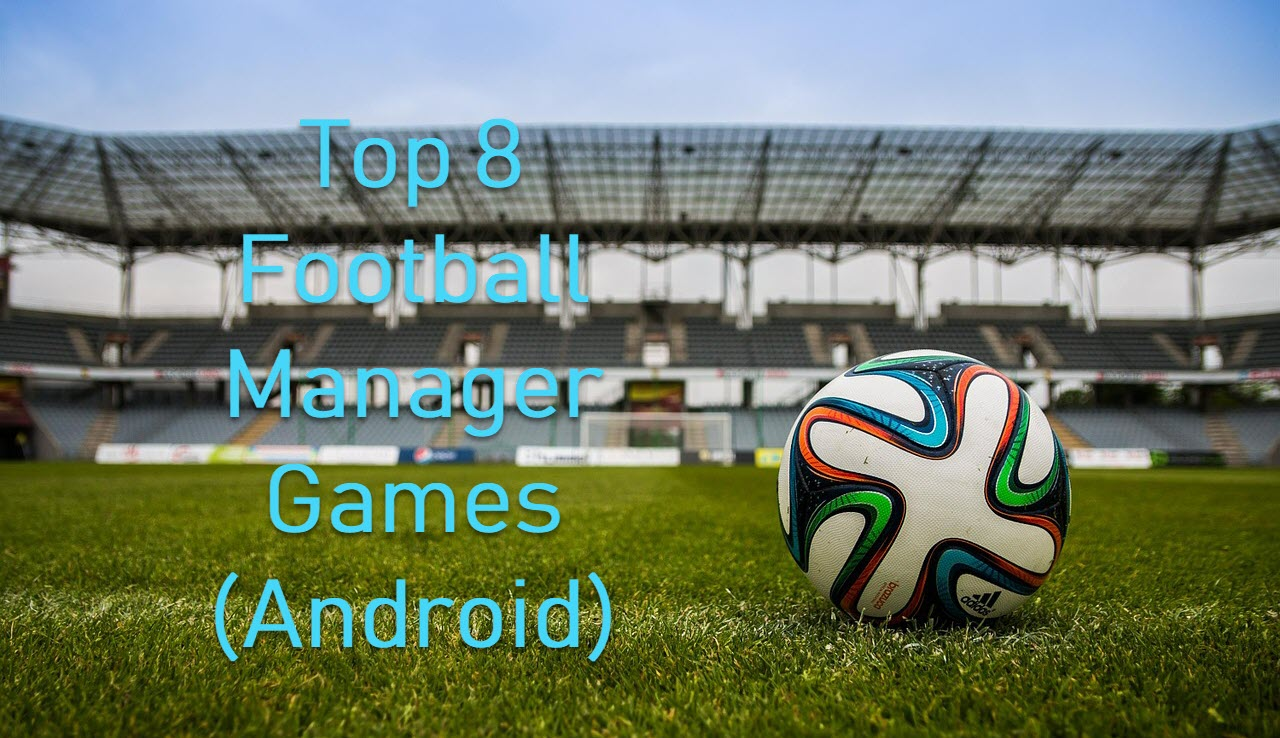 Top 8 Football Manager Games on Android | Candid.Technology