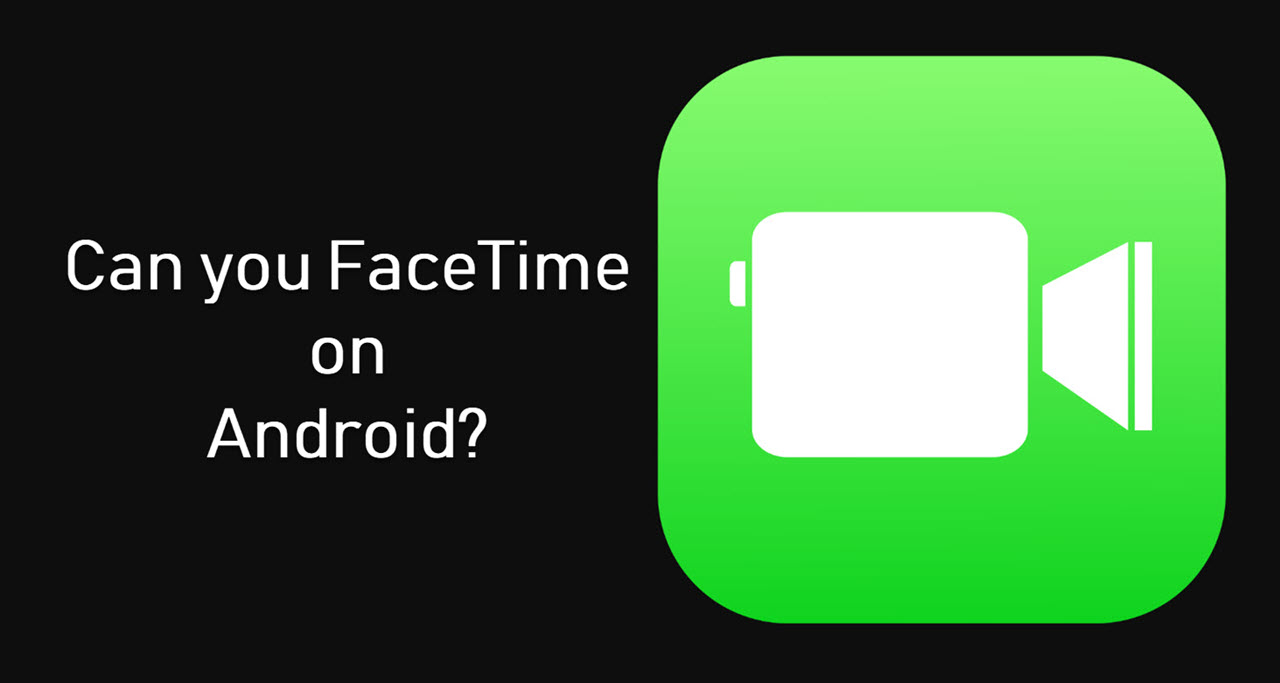 Can you FaceTime on Android? Top 7 FaceTime alternatives for Android