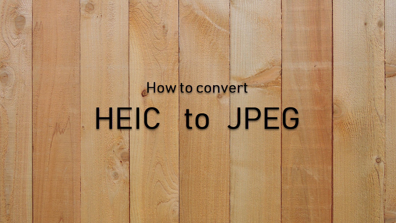How to convert HEIC files to JPEG and how to open HEIC on Windows?