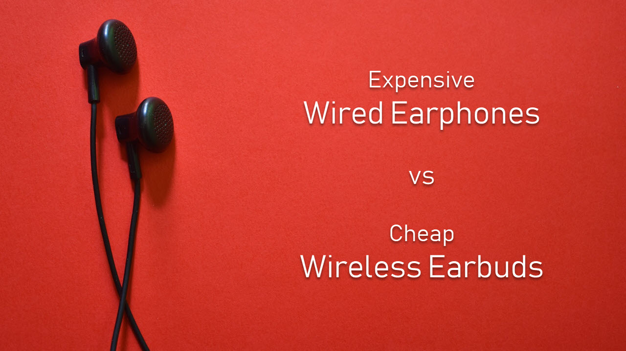 Expensive wired earphones vs cheap wireless earbuds