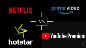 Netflix vs Amazon Prime Video vs Hotstar vs YouTube Premium