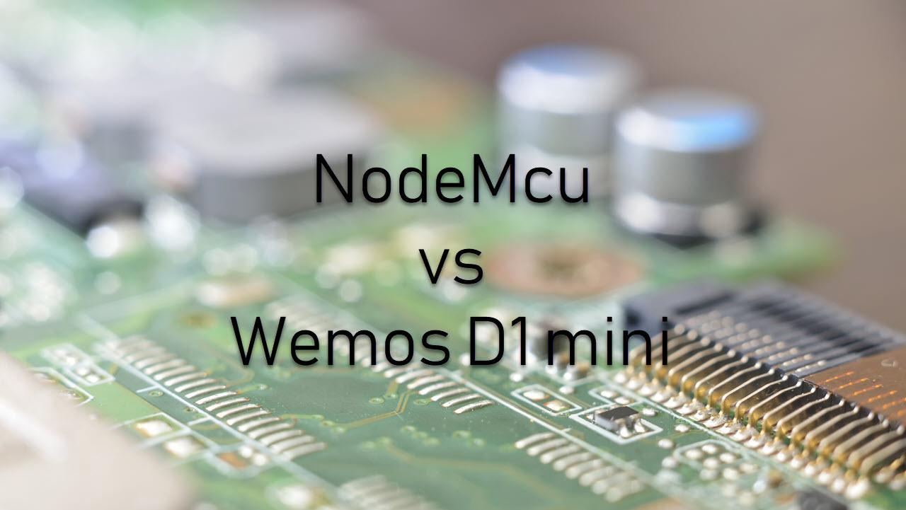 NodeMcu vs Wemos D1 Mini: Which microcontroller should you choose?