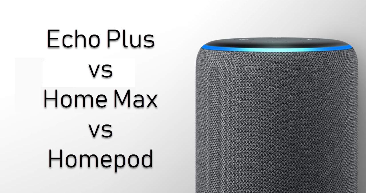Apple Homepod vs Google Home Max vs Amazon Echo Plus