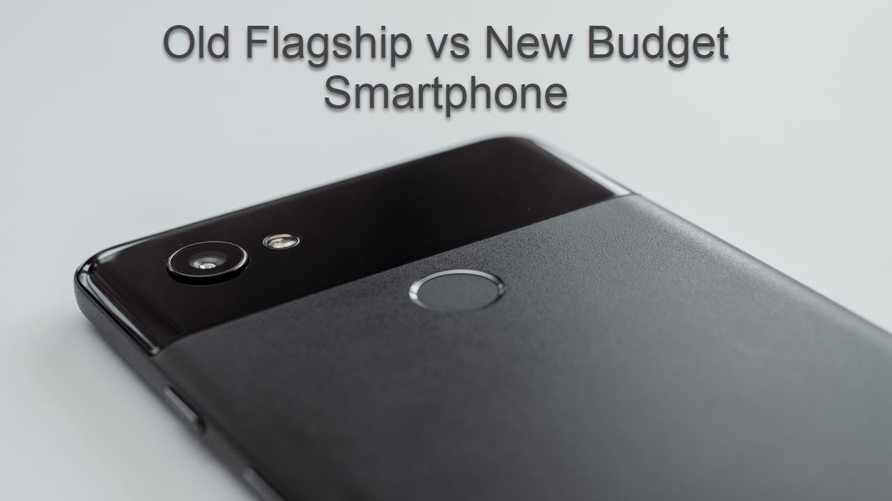 Old flagship vs new budget Android: Which one should you buy?