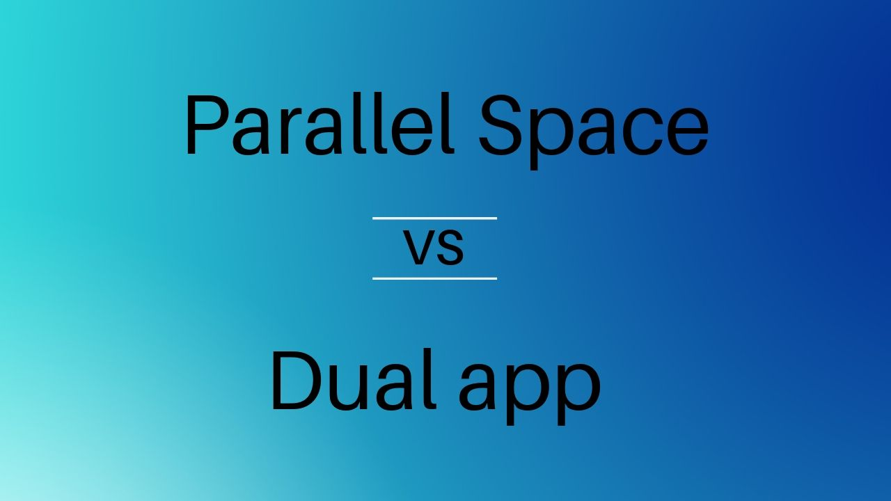 Parallel Space vs Dual app: Which one should you choose?