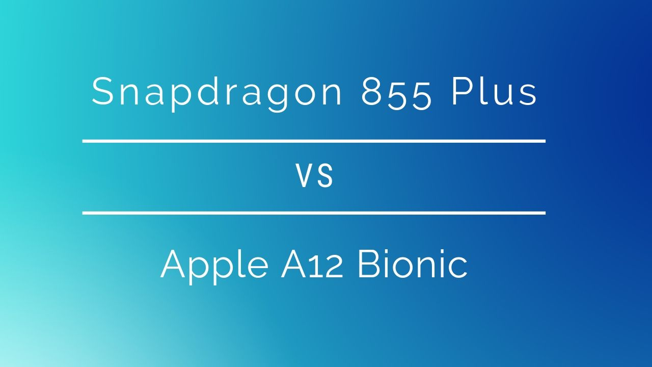 Snapdragon 855 Plus vs Apple A12 Bionic: Which one's faster?