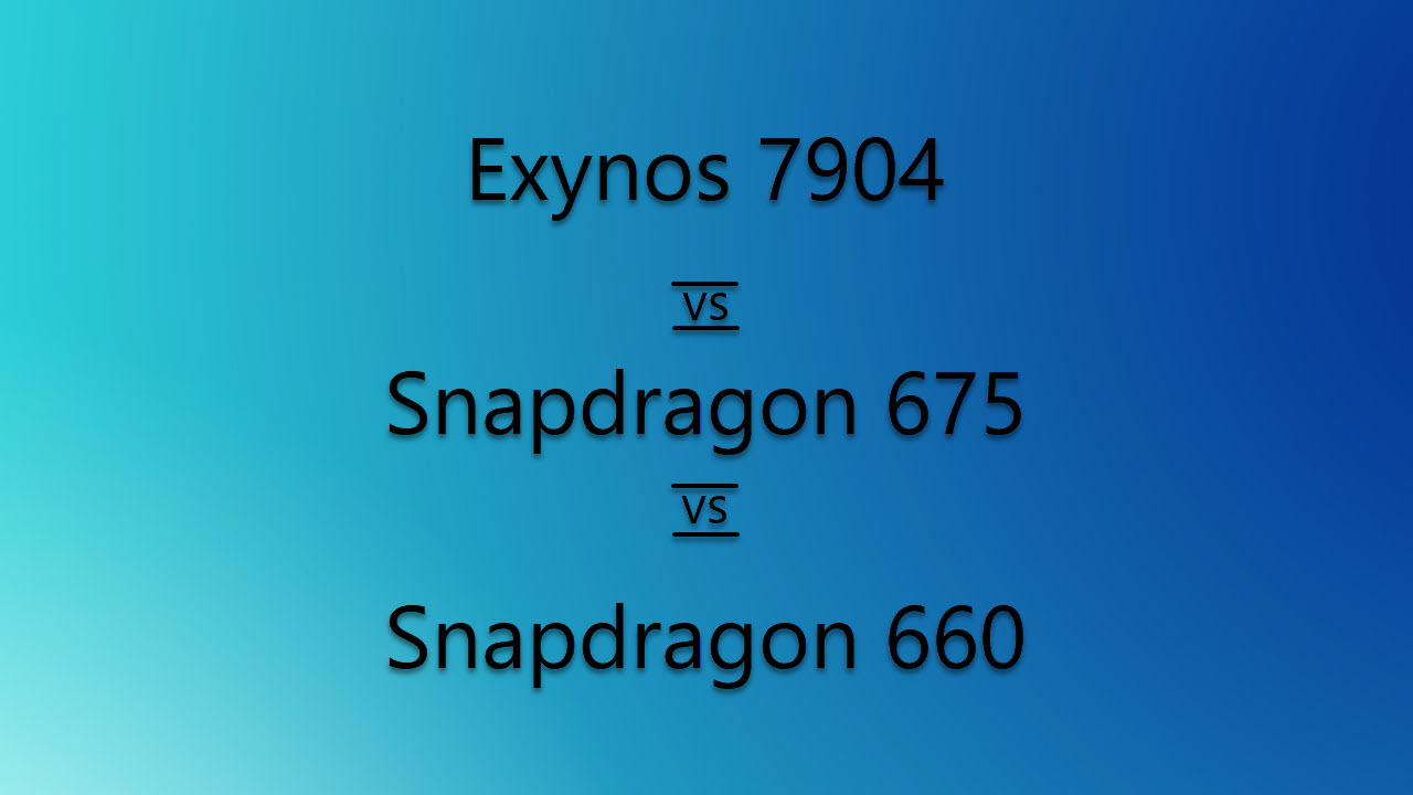 Exynos 7904 vs Snapdragon 675 vs Snapdragon 660