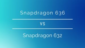 Snapdragon 636 vs 632: Which one is better and faster?