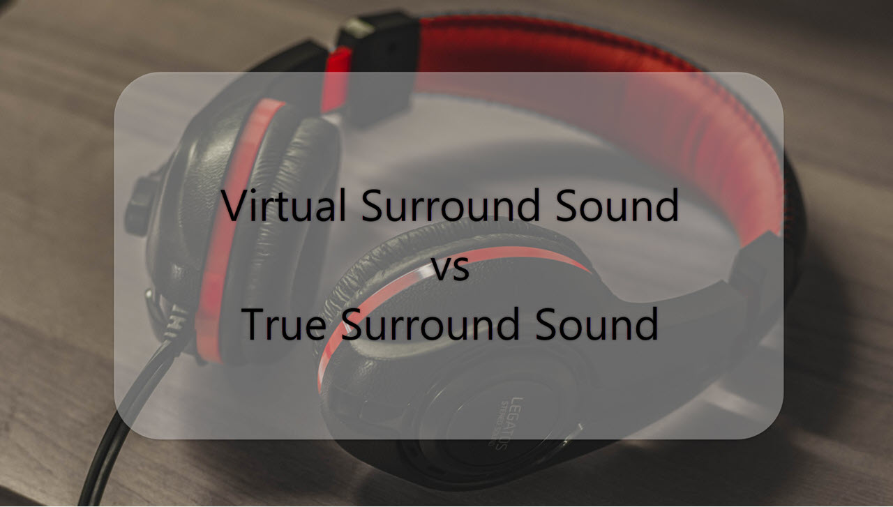 Virtual vs True surround sound headphones; True 5.1 vs 7.1 channel