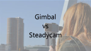 Gimbal vs SteadyCam: Should you invest in a gimbal?