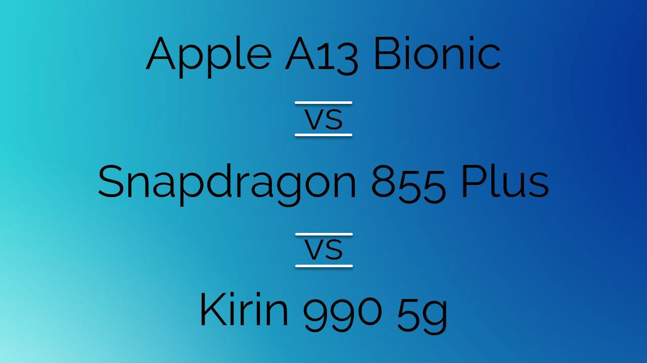 Apple A13 Bionic vs Snapdragon 855 Plus vs Kirin 990 5G