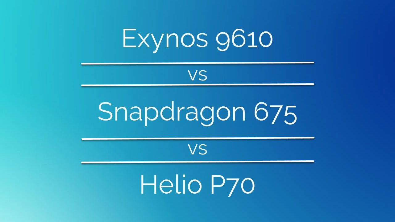 Exynos 9610 vs Snapdragon 675 vs Helio P70 compared