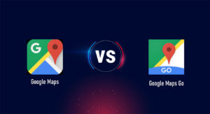 Google Maps vs Google Maps Go: 7 talking points