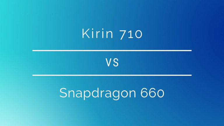 Kirin 710 vs Snapdragon 660: Which one should you choose?