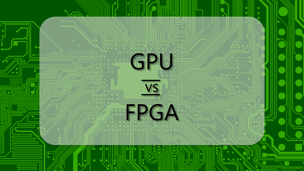 What is the difference between GPU and FPGA? | Candid.Technology